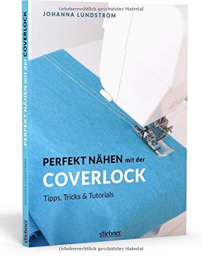 Perfekt nähen mit der Coverlock. Umfassender Ratgeber für die Coverlockmaschine. Einstellungen & Handhabung der Nähmaschine. Anleitungen für professionelles Säumen: Tipps, Tricks & Tutorials